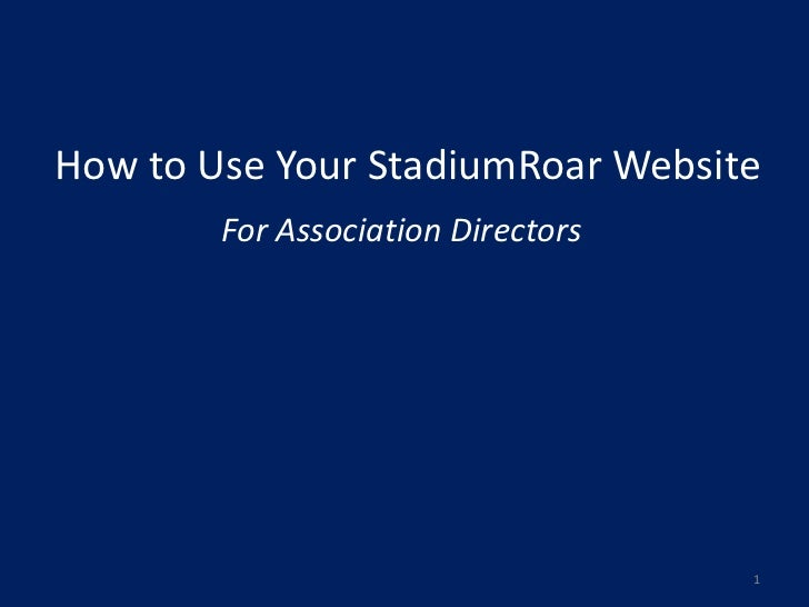 How to Use Your StadiumRoar Website        For Association Directors                                    1
