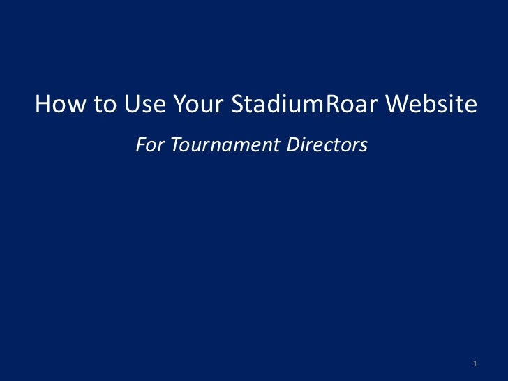 How to Use Your StadiumRoar Website       For Tournament Directors                                  1
