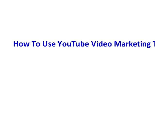 How To Use YouTube Video Marketing T