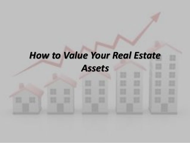 How to Value Your Real EstateAssets