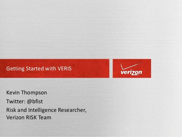 Getting Started with VERIS  Kevin Thompson Twitter: @bfist Risk and Intelligence Researcher, Verizon RISK Team