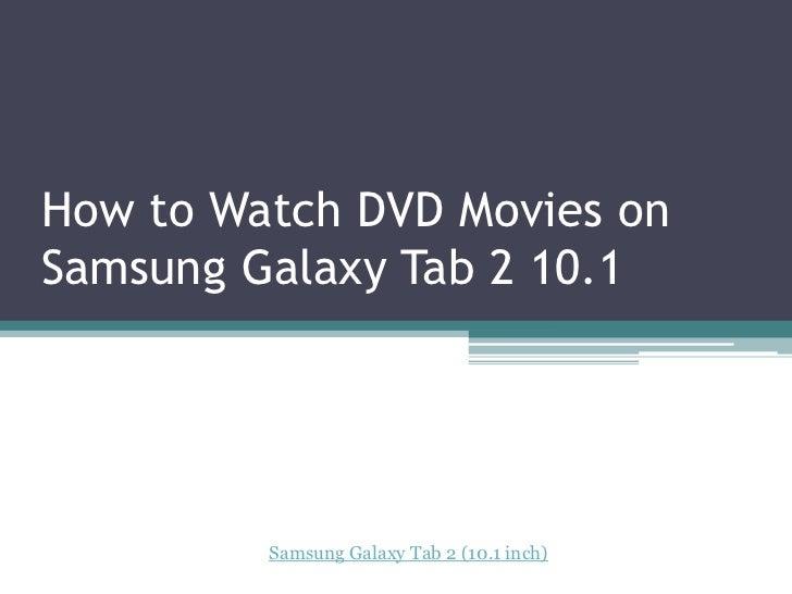 How to Watch DVD Movies onSamsung Galaxy Tab 2 10.1         Samsung Galaxy Tab 2 (10.1 inch)