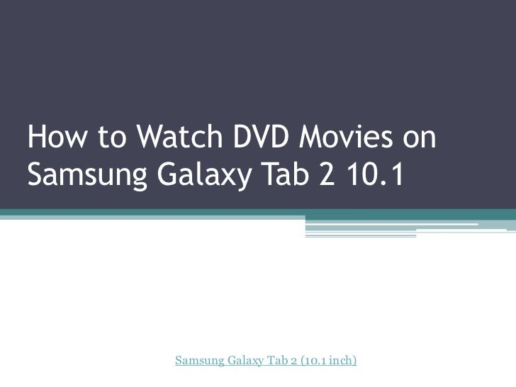 How to Watch DVD Movies onSamsung Galaxy Tab 2 10.1         Samsung Galaxy Tab 2 (10.1 inch)