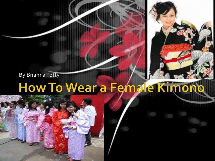 How To Wear a Female Kimono<br />By Brianna Totty<br />