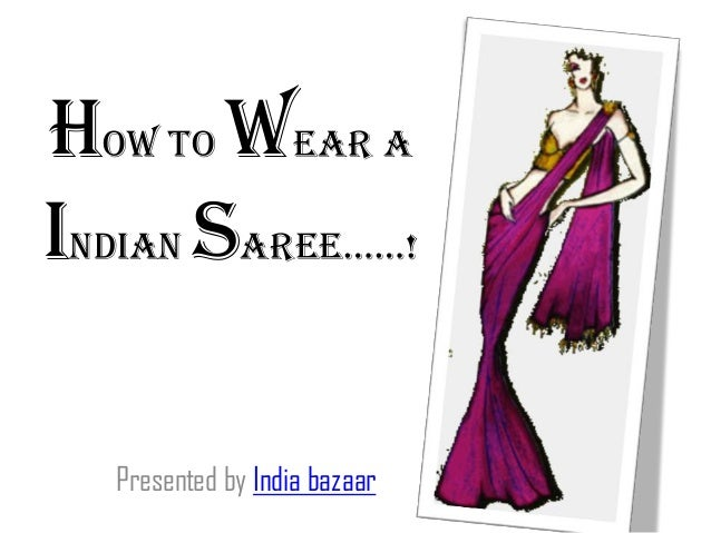 How to wear a Indian saree……! Presented by India bazaar