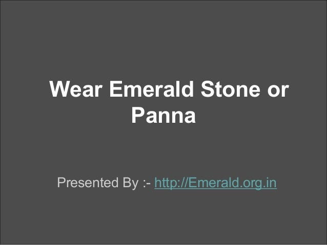 Wear Emerald Stone or      PannaPresented By :- http://Emerald.org.in