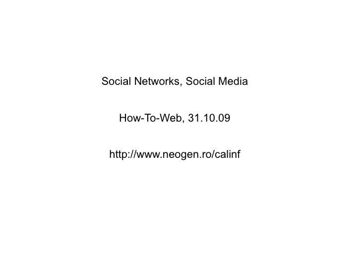 Social Networks, Social Media      How-To-Web, 31.10.09    http://www.neogen.ro/calinf