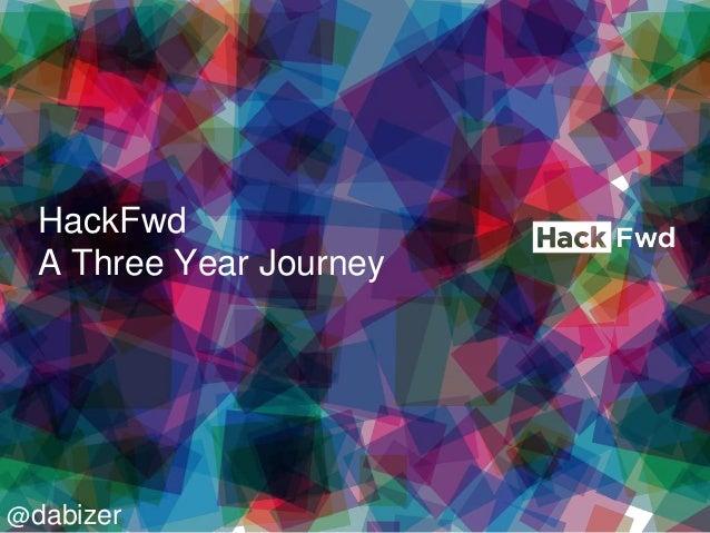 HackFwd A Three Year Journey  @dabizer