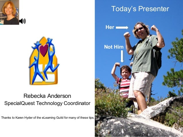 Rebecka Anderson SpecialQuest Technology Coordinator 1 Today's Presenter Her Not Him Thanks to Karen Hyder of the eLearnin...