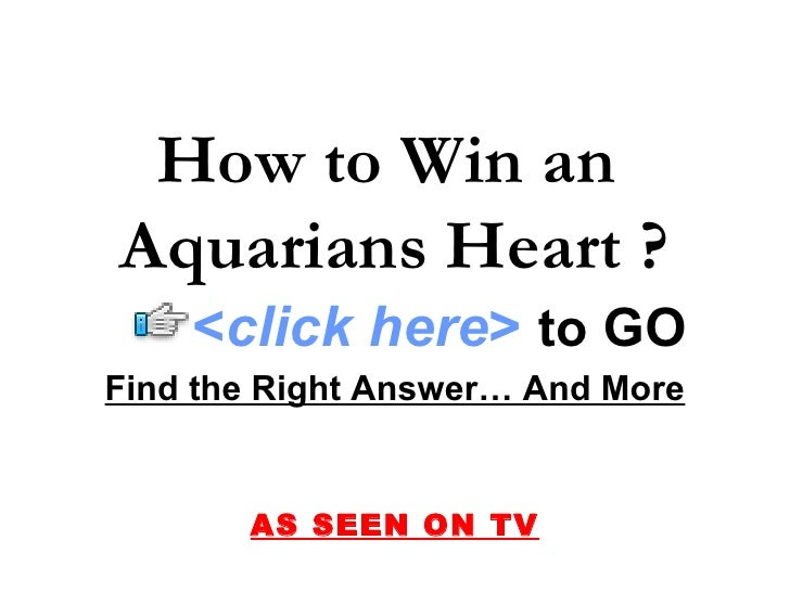 Find the Right Answer… And More AS SEEN ON TV How to Win an  Aquarians Heart ? < click here >   to   GO
