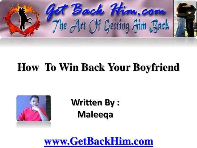 How To Win Back Your Boyfriend Written By : Maleeqa www.GetBackHim.com