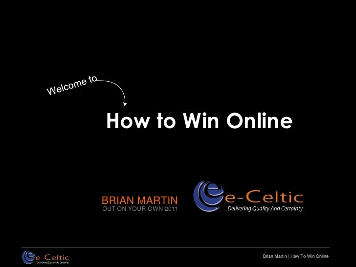 How to Win OnlineBRIAN MARTINOUT ON YOUR OWN 2011                       Brian Martin | How To Win Online