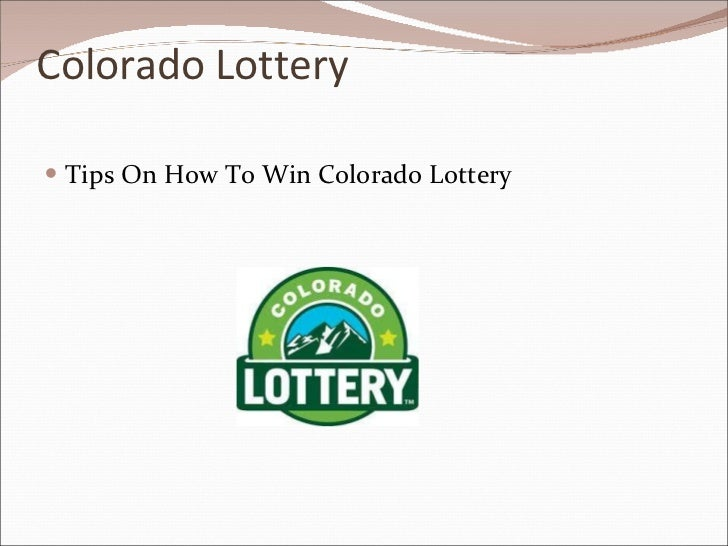 Colorado Lottery <ul><li>Tips On How To Win Colorado Lottery </li></ul>