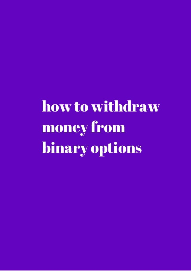 How to withdraw money from binary trading
