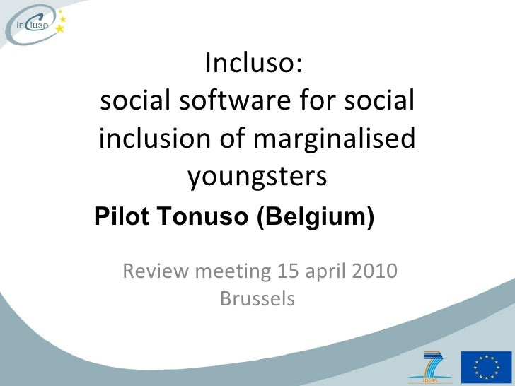 Incluso:  social software for social inclusion of marginalised youngsters Review meeting 15 april 2010 Brussels Pilot Tonu...