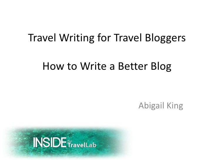 Travel Writing for Travel BloggersHow to Write a Better Blog<br />				Abigail King<br />