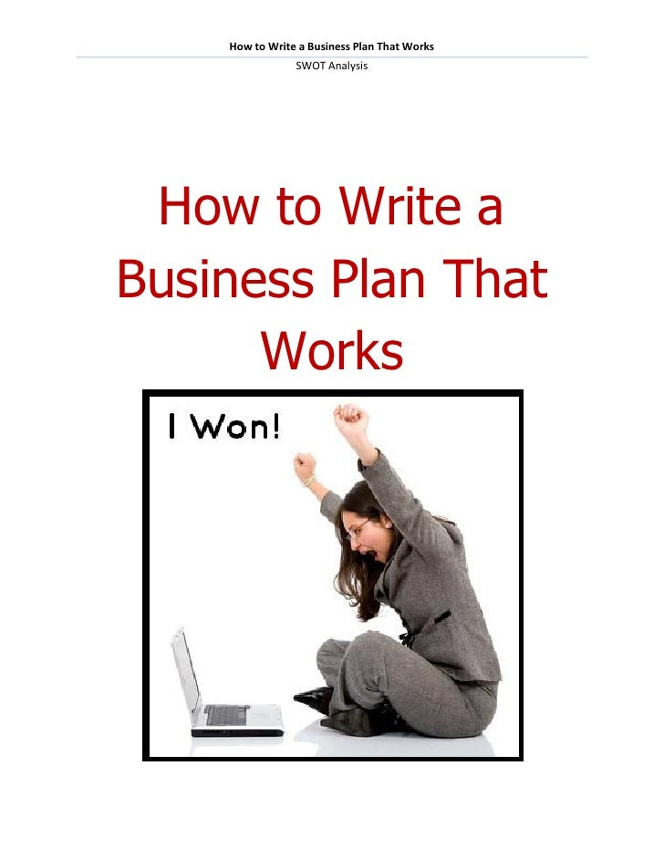 How to Write a Business Plan That Works                SWOT Analysis How to Write aBusiness Plan That      Works