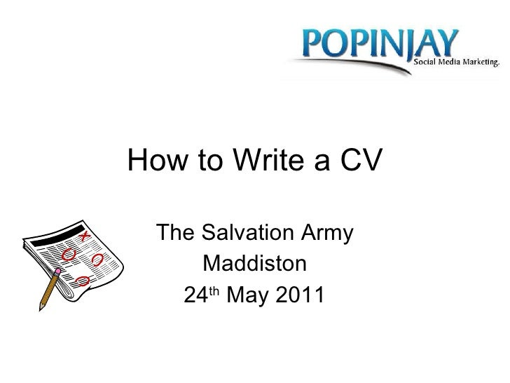 How to Write a CV The Salvation Army Maddiston 24 th  May 2011