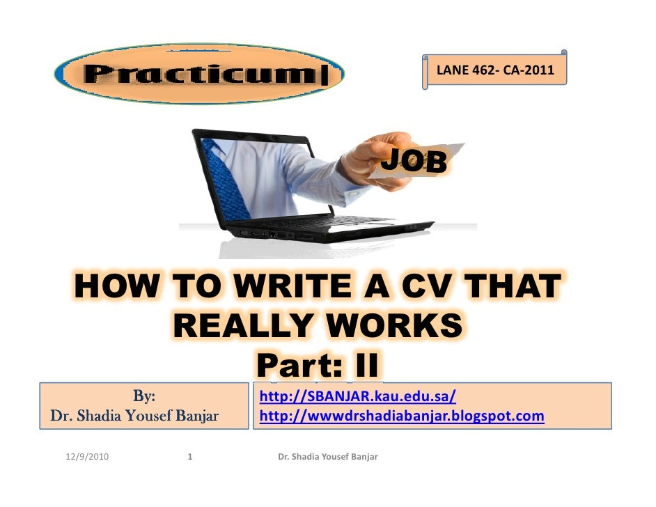 How to write a cv that really works, part ii , presented by dr. shadia yousef banjar.pptx
