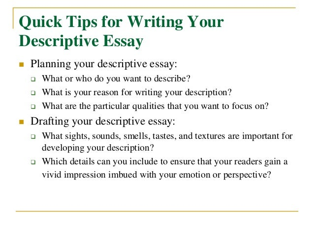 how to write a descriptive essay example Descriptive writing creates a picture for a reader using words students in humanities, art history or even composition classes may be assigned a descriptive essay on.