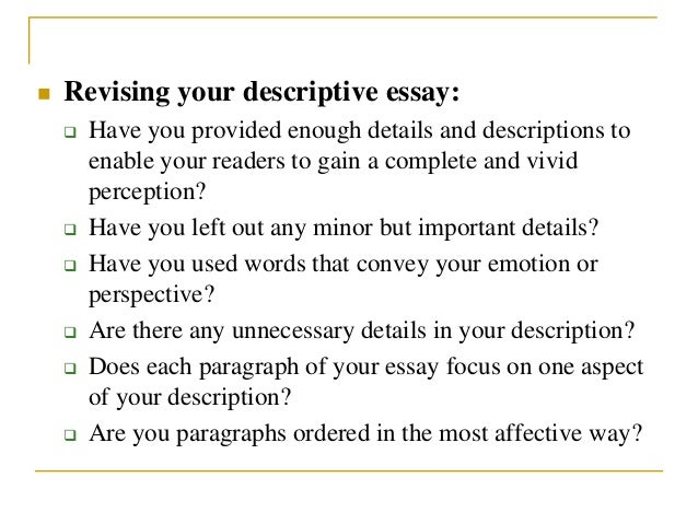 how to write an descriptive essay Narrative writing belongs to a genre of writing that often requires the art and craft of description several popular forms exist of narrative essays, known as sub or.