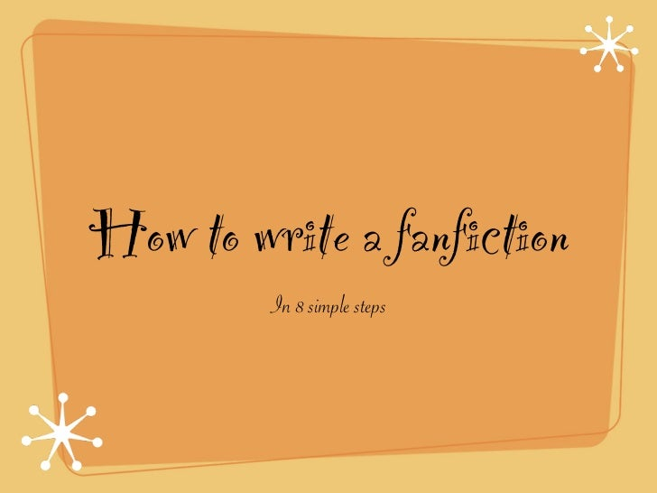 How to write a fanfiction         In 8 simple steps