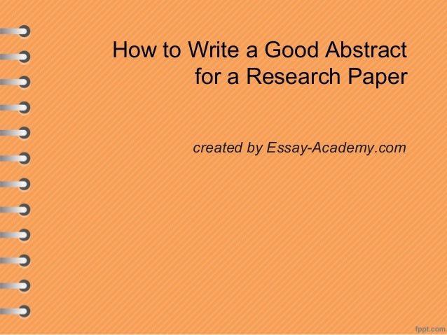 how to write an abstract for a research paper ppt How to write a good abstract for a scientific paper or a scientific paper or conference presentation section of an abstract what was the research.