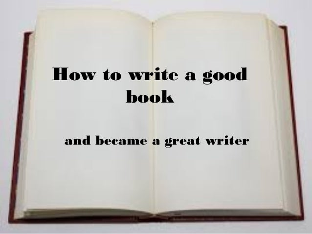How to write good books