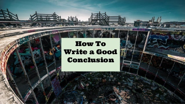 What would be a good conclusion on an essay?