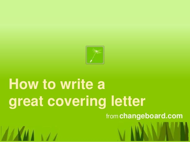 How to write agreat covering letter              from changeboard.com