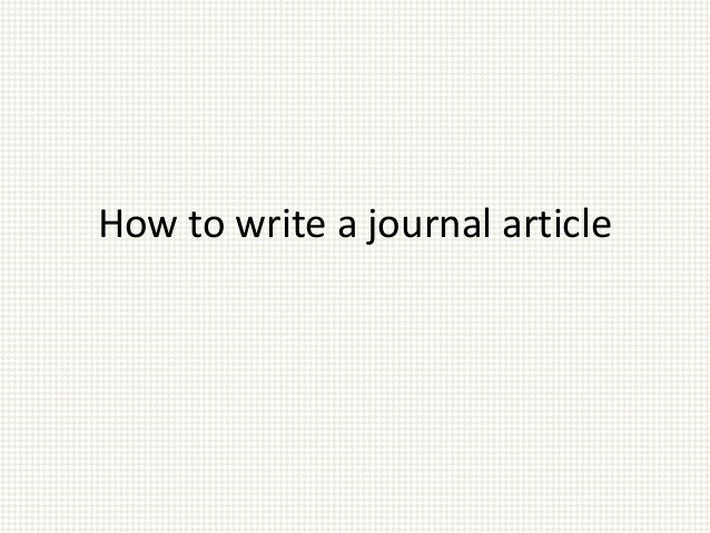 writing academic journal articles Back to journals english journal english journal is ncte's award-winning journal of ideas it presents information on the teaching of writing and.