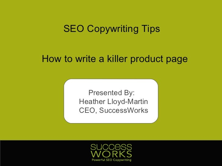 SEO Copywriting Tips How to write a killer product page Presented By:  Heather Lloyd-Martin CEO, SuccessWorks