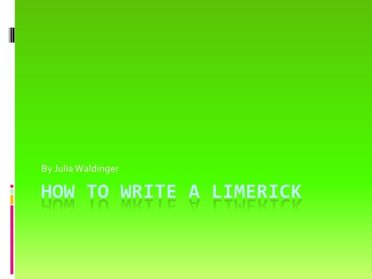 How to Write A Limerick<br />By Julia Waldinger<br />
