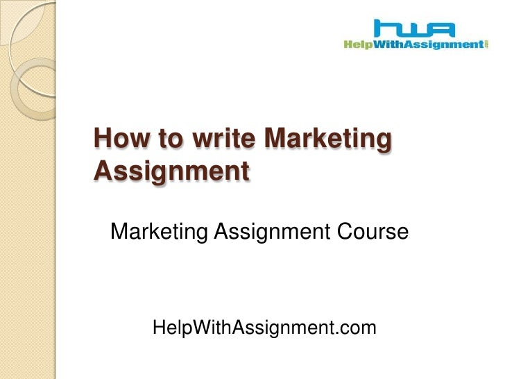 How to write Marketing Assignment<br />Marketing Assignment Course<br />HelpWithAssignment.com<br />