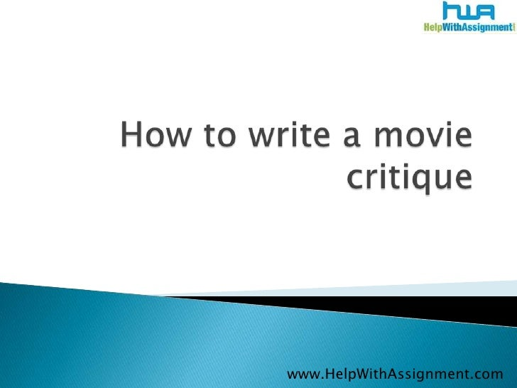 How to write a movie critique<br />	www.HelpWithAssignment.com<br />