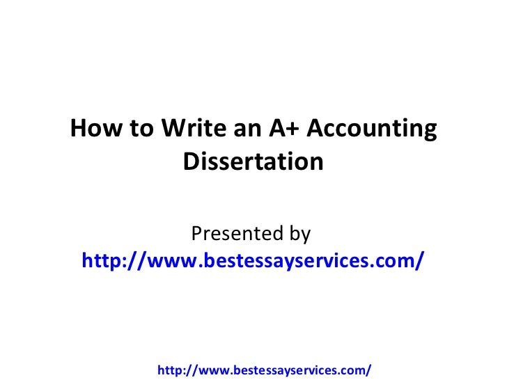 How to Write an A+ Accounting        Dissertation          Presented byhttp://www.bestessayservices.com/       http://www....