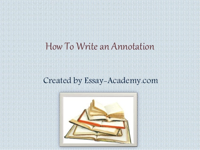 write essay annotation How to write an annotation any good insight is worth keeping because it may make for a good essay or research paper later on the secret is in the pen.
