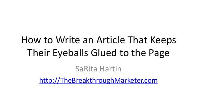 How to Write an Article That Keeps Their Eyeballs Glued to the Page SaRita Hartin http://TheBreakthroughMarketer.com