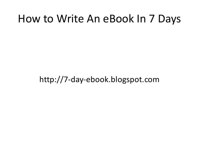 How to Write An eBook In 7 Days http://7-day-ebook.blogspot.com