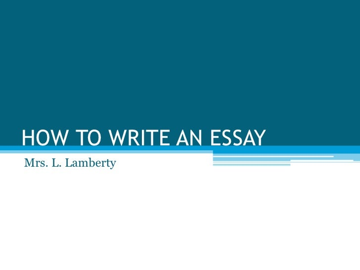 HOW TO WRITE AN ESSAY<br />Mrs. L. Lamberty<br />