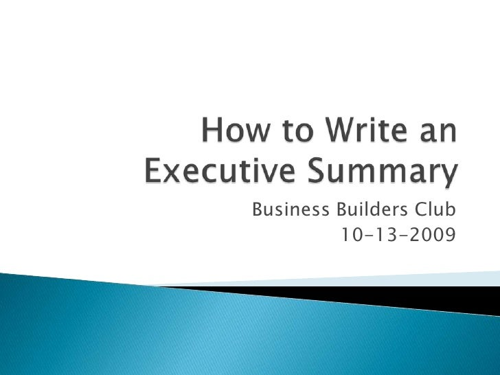 How to Write an Executive Summary<br />Business Builders Club<br />10-13-2009<br />