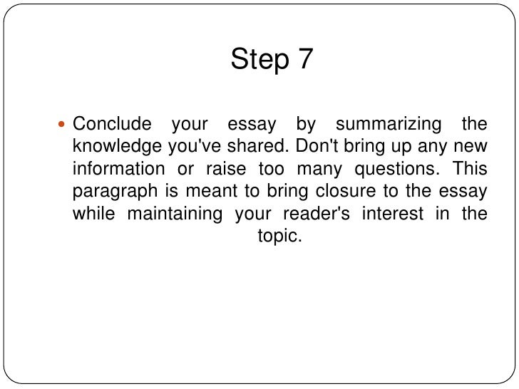 conclusions to an essay If the conclusion just restates the thesis and arguments, simply listing them once again, the essay looks disjointed, which is a common problem for five-paragraph essays another type of conclusions provides readers with a minimum of what conclusions must include.