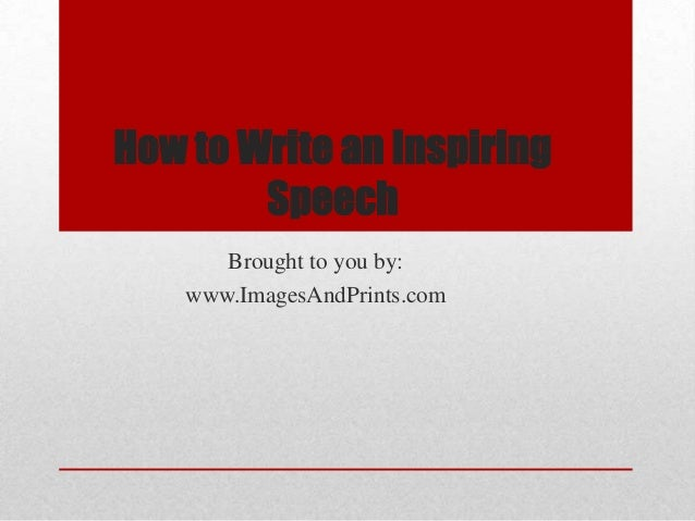 how to write an inspirational speech Get an answer for 'how do you write a motivational speech' and find homework help for other how to write a speech questions at enotes.