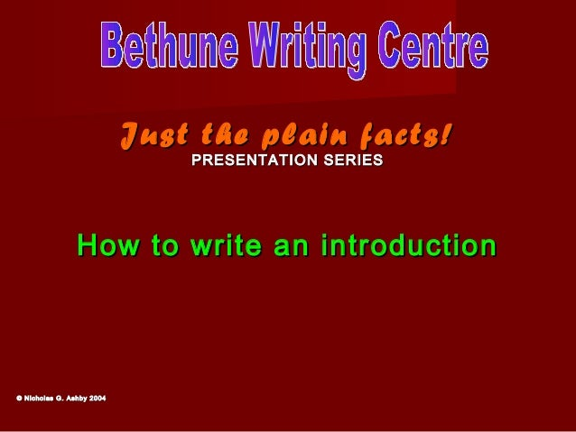 Just the plain facts!Just the plain facts! PRESENTATION SERIESPRESENTATION SERIES How to write an introductionHow to write...