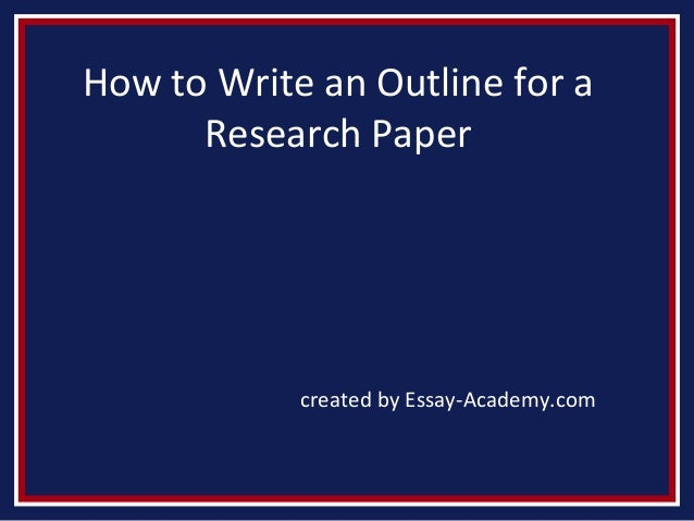 how to start an outline for a research paper How to write an outline for a paper what is an outline you will likely begin your research with a working, preliminary or tentative theses which you.