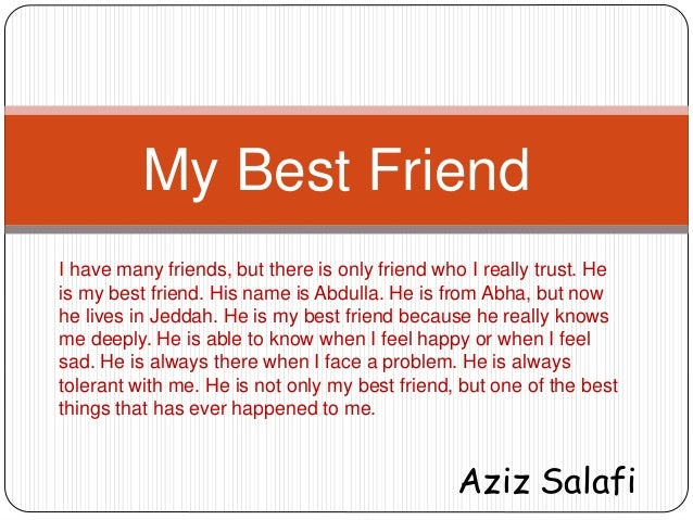 short essay about my best friend Hi, i' d like to know whata native speaker thinks about the first part of my essay about my best friend thanks rip please, tell me where i'm wrong ang give as many suggestions as possible.