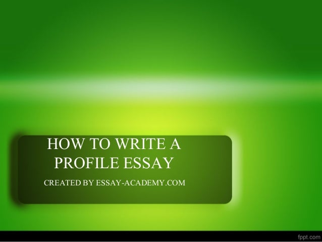 how to write a profile essay on a place