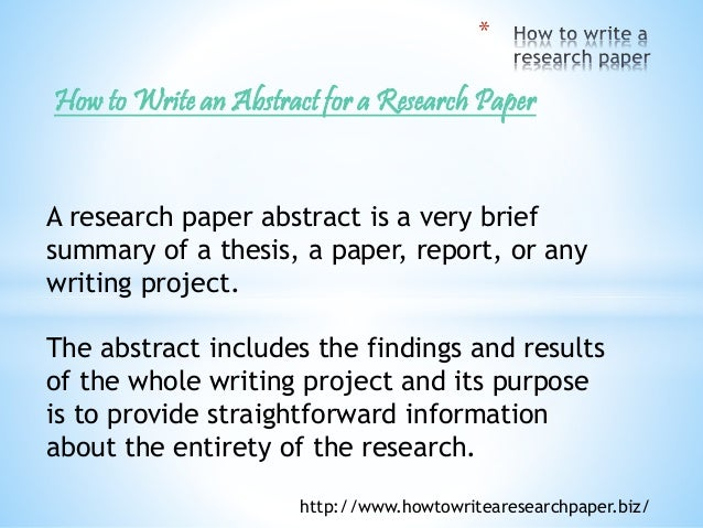 writing the abstract for a research paper While writing a descriptive abstract, pick the most generalized aspects if your research paper topic is one point to be included.