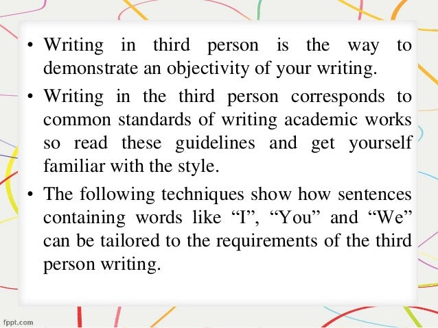 writing academic papers in third person Use third person for all academic writing for formal writing, such as research and argumentative papers, use the third person third person makes your writing more objective and less personal.