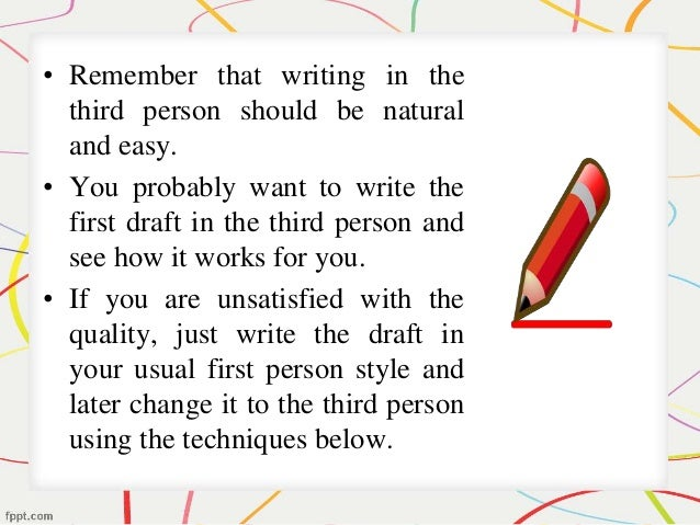 should a research paper be written in the third person Third-person writing is usually a good idea in academic writing, but there are cases where first-person writing is a better call when you're writing a personal narrative personal narrative essays are designed to tell the reader something that has happened in your life, so first-person writing would be the preferred choice here.